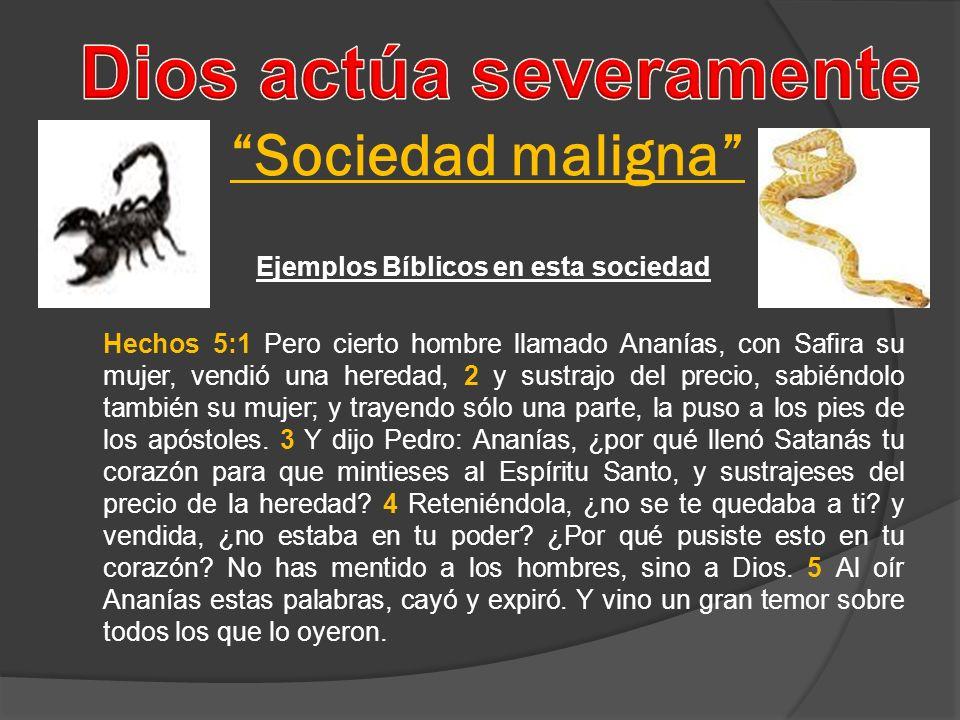 Sociedad maligna Ejemplos Bíblicos en esta sociedad Hechos 5:1 Pero cierto hombre llamado Ananías, con Safira su mujer, vendió una heredad, 2 y sustra