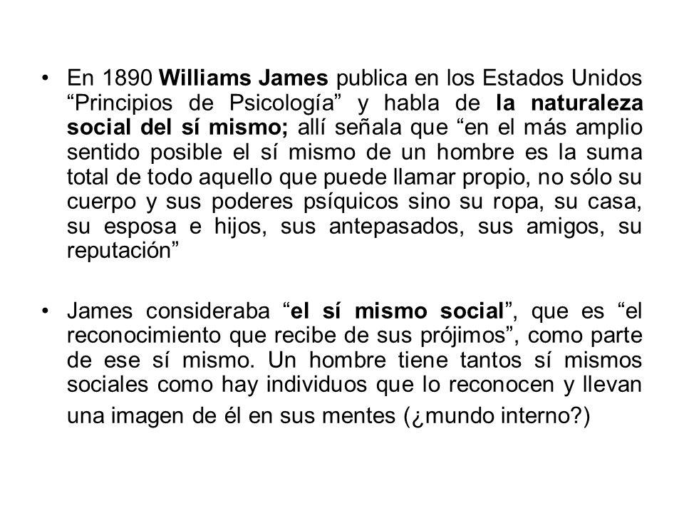 En 1890 Williams James publica en los Estados Unidos Principios de Psicología y habla de la naturaleza social del sí mismo; allí señala que en el más