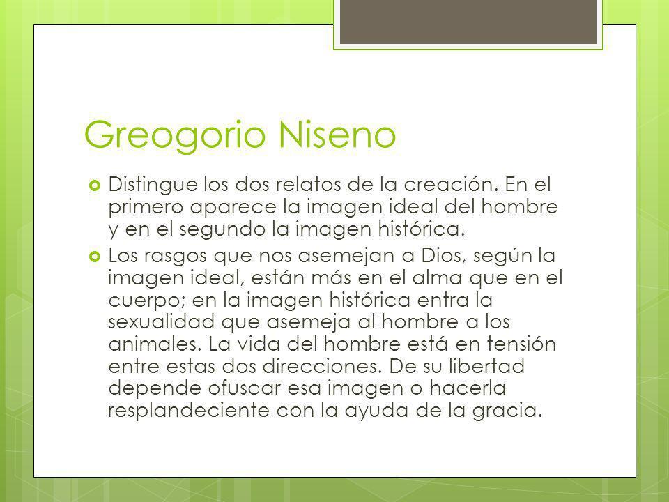 Greogorio Niseno Distingue los dos relatos de la creación. En el primero aparece la imagen ideal del hombre y en el segundo la imagen histórica. Los r