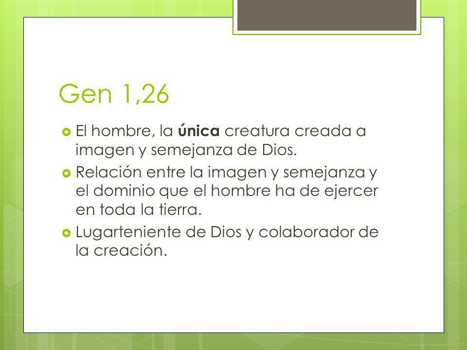 Gen 1,26 El hombre, la única creatura creada a imagen y semejanza de Dios. Relación entre la imagen y semejanza y el dominio que el hombre ha de ejerc