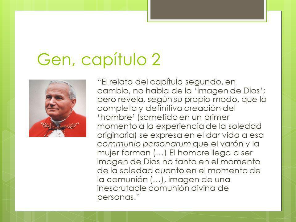 Gen, capítulo 2 El relato del capítulo segundo, en cambio, no habla de la imagen de Dios; pero revela, según su propio modo, que la completa y definit