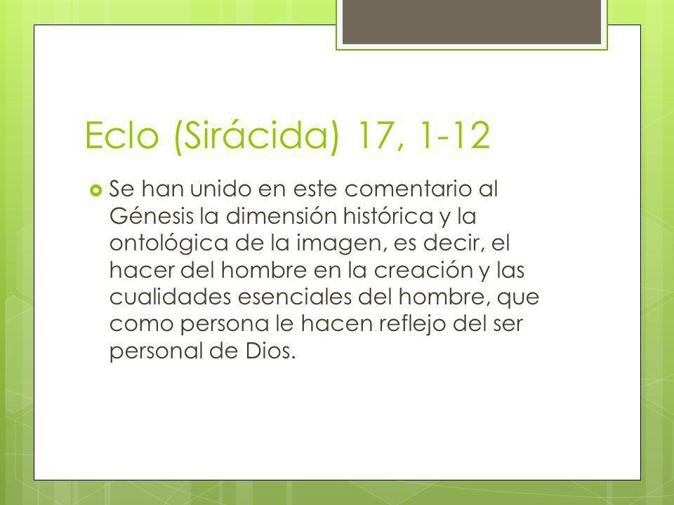 Eclo (Sirácida) 17, 1-12 Se han unido en este comentario al Génesis la dimensión histórica y la ontológica de la imagen, es decir, el hacer del hombre
