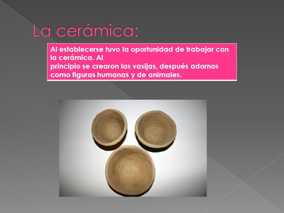 Al establecerse tuvo la oportunidad de trabajar con la cerámica. Al principio se crearon las vasijas, después adornos como figuras humanas y de animal