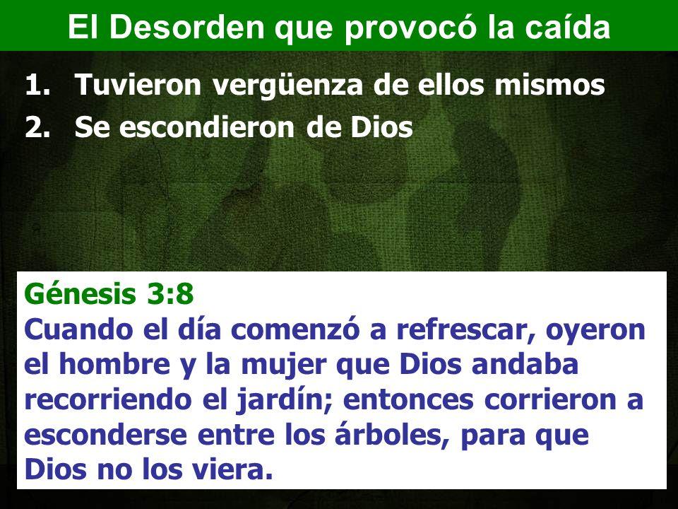 1.Tuvieron vergüenza de ellos mismos 2.Se escondieron de Dios Génesis 3:8 Cuando el día comenzó a refrescar, oyeron el hombre y la mujer que Dios andaba recorriendo el jardín; entonces corrieron a esconderse entre los árboles, para que Dios no los viera.