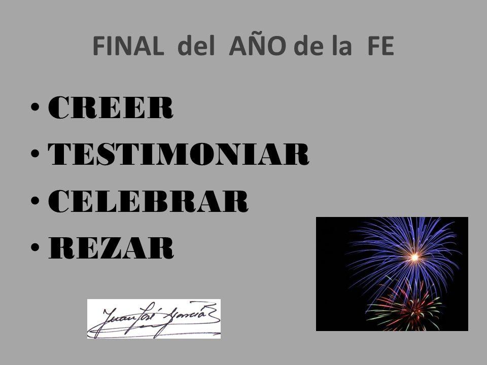 FINAL del AÑO de la FE CREER TESTIMONIAR CELEBRAR REZAR