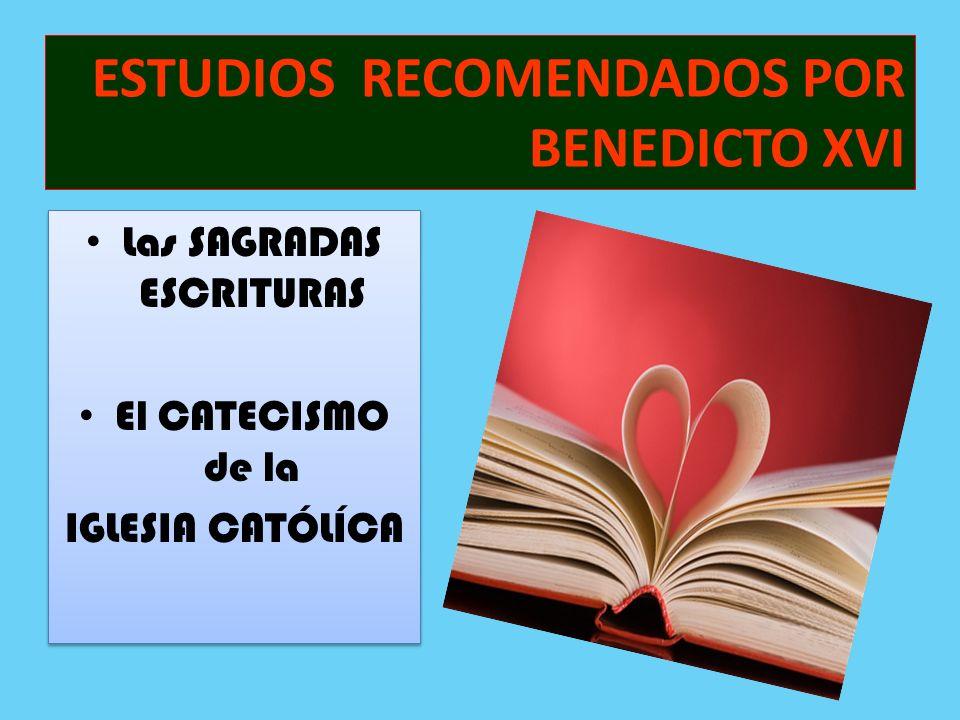 ESTUDIOS RECOMENDADOS POR BENEDICTO XVI Las SAGRADAS ESCRITURAS El CATECISMO de la IGLESIA CATÓLÍCA Las SAGRADAS ESCRITURAS El CATECISMO de la IGLESIA