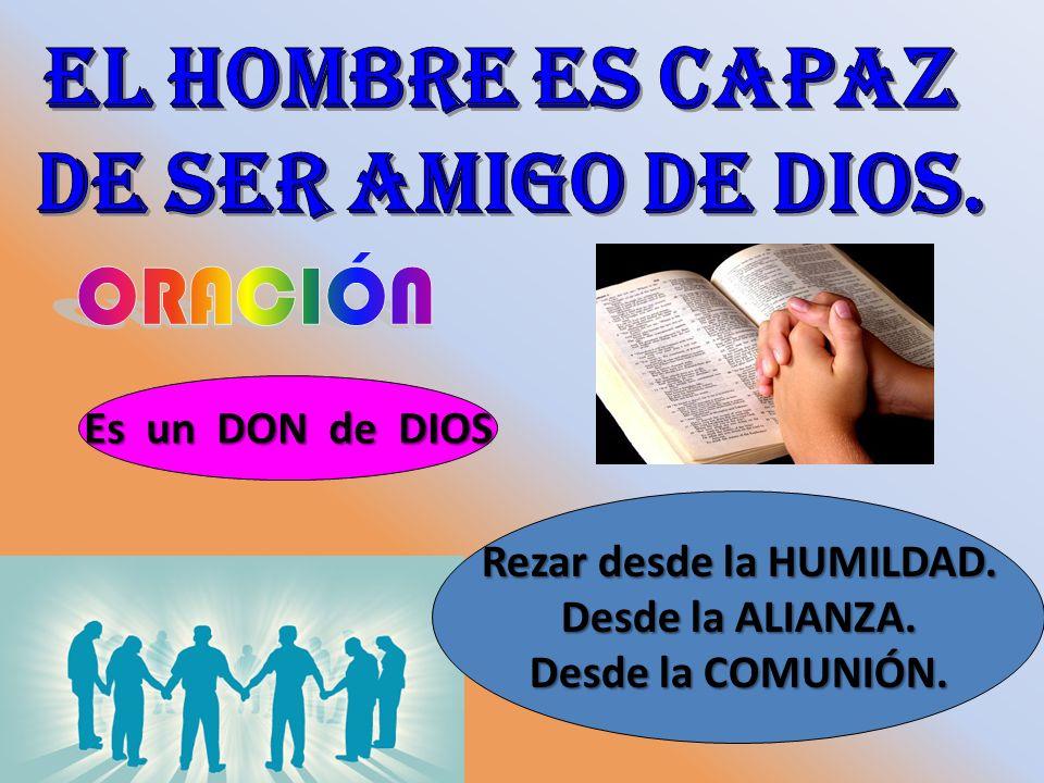 Es un DON de DIOS Rezar desde la HUMILDAD. Desde la ALIANZA. Desde la COMUNIÓN.