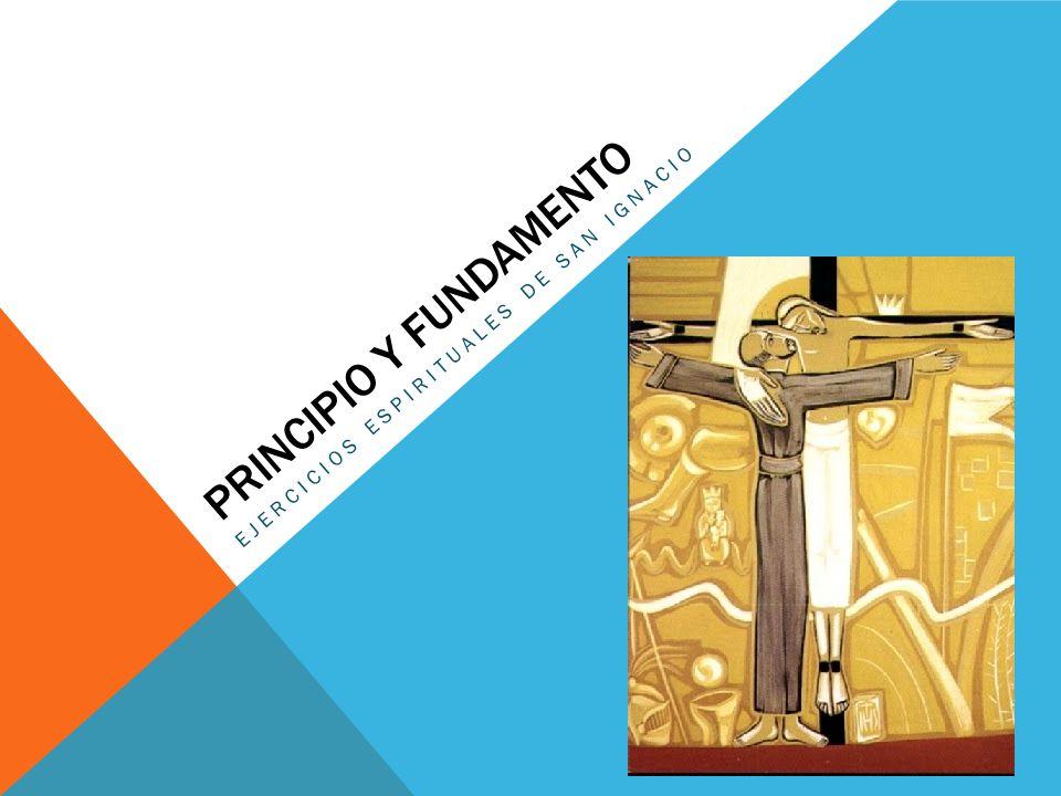 PRINCIPIO Y FUNDAMENTO EJERCICIOS ESPIRITUALES DE SAN IGNACIO