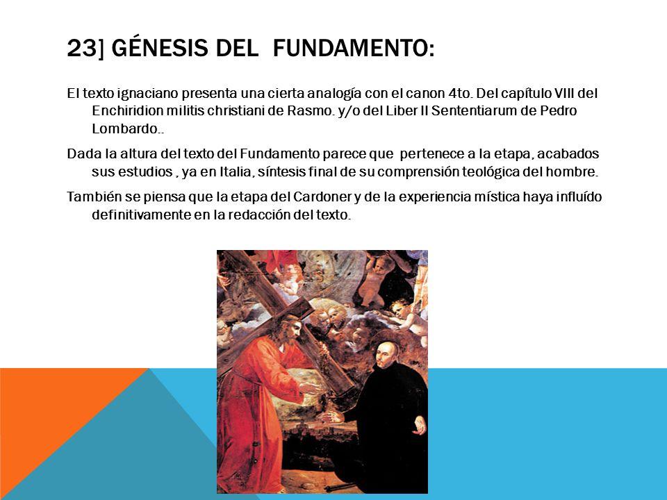 23] GÉNESIS DEL FUNDAMENTO: El texto ignaciano presenta una cierta analogía con el canon 4to. Del capítulo VIII del Enchiridion militis christiani de