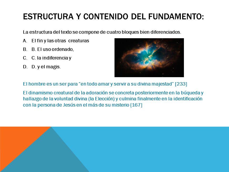 ESTRUCTURA Y CONTENIDO DEL FUNDAMENTO: La estructura del texto se compone de cuatro bloques bien diferenciados. A.El fin y las otras creaturas B.B. El