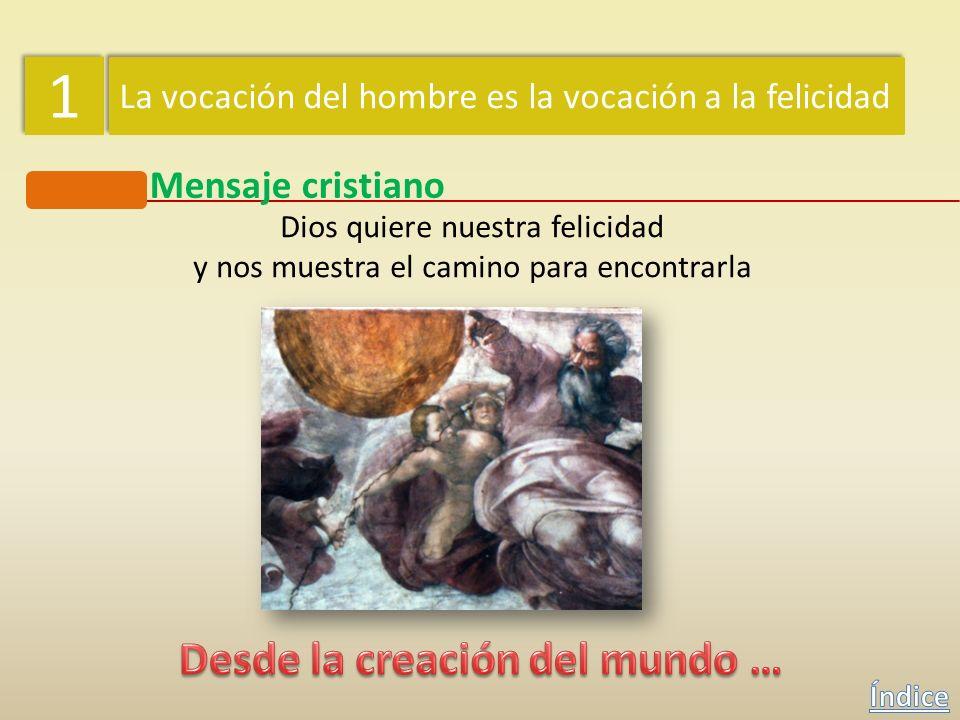 1 1 La vocación del hombre es la vocación a la felicidad Mensaje cristiano Dios quiere nuestra felicidad y nos muestra el camino para encontrarla Dios