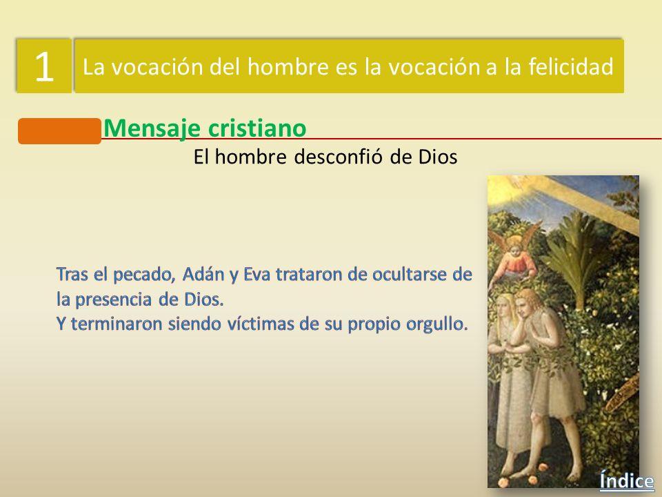 1 1 La vocación del hombre es la vocación a la felicidad Mensaje cristiano Pero el hombre desconfió de Dios «Replicó la serpiente a la mujer: ¡No mori