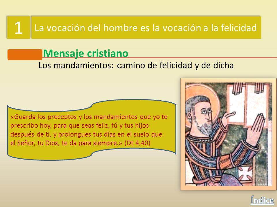 1 1 La vocación del hombre es la vocación a la felicidad Mensaje cristiano Los mandamientos: camino de felicidad y de dicha Los mandamientos del Señor