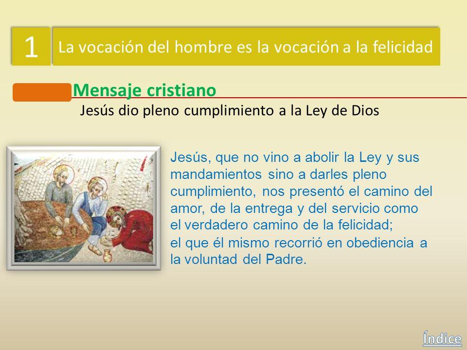 1 1 La vocación del hombre es la vocación a la felicidad Mensaje cristiano Los mandamientos: camino de felicidad y de dicha «¡Ojalá tuvieran siempre e