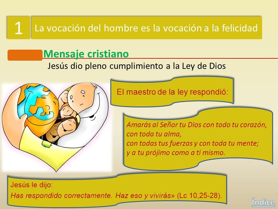1 1 La vocación del hombre es la vocación a la felicidad Mensaje cristiano Jesús dio pleno cumplimiento a la Ley de Dios «Se levantó entonces un maest