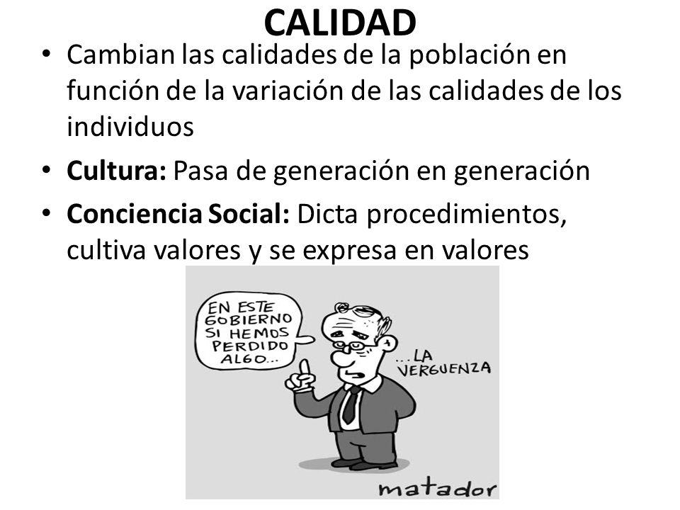 CALIDAD Cambian las calidades de la población en función de la variación de las calidades de los individuos Cultura: Pasa de generación en generación