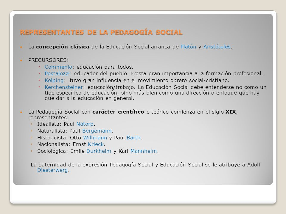 REPRESENTANTES DE LA PEDAGOGÍA SOCIAL La concepción clásica de la Educación Social arranca de Platón y Aristóteles. PRECURSORES: Commenio: educación p