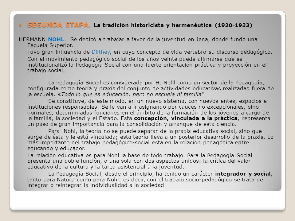SEGUNDA ETAPA. SEGUNDA ETAPA. La tradición historicista y hermenéutica (1920-1933) HERMANN NOHL. Se dedicó a trabajar a favor de la juventud en Jena,