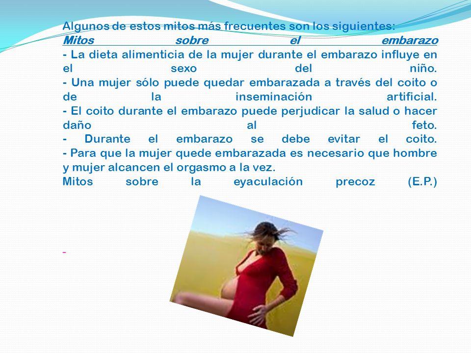 Algunos de estos mitos más frecuentes son los siguientes: Mitos sobre el embarazo - La dieta alimenticia de la mujer durante el embarazo influye en el sexo del niño.