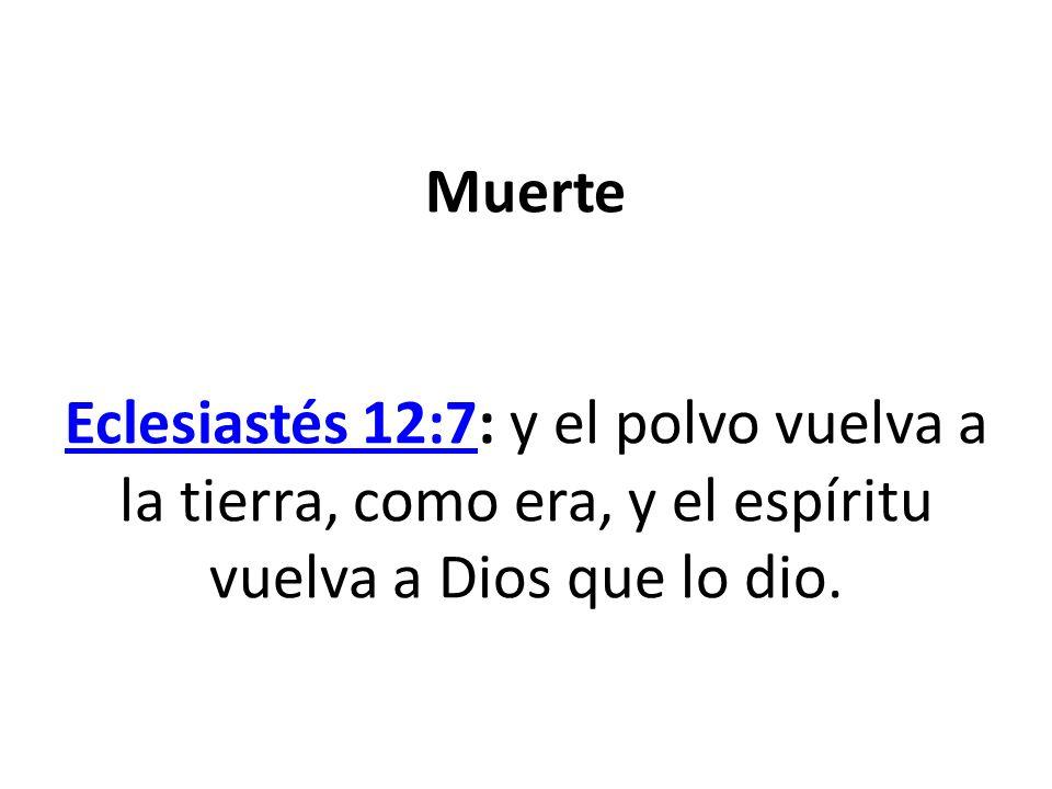 Muerte Eclesiastés 12:7: y el polvo vuelva a la tierra, como era, y el espíritu vuelva a Dios que lo dio. Eclesiastés 12:7