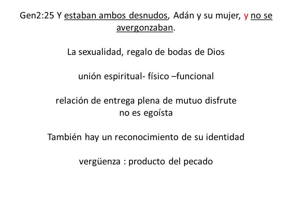 Gen2:25 Y estaban ambos desnudos, Adán y su mujer, y no se avergonzaban. La sexualidad, regalo de bodas de Dios unión espiritual- físico –funcional re