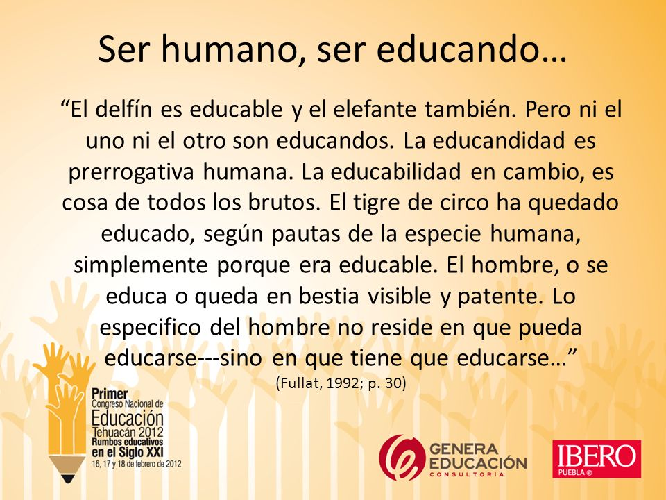 Ser humano, ser educando… El delfín es educable y el elefante también.