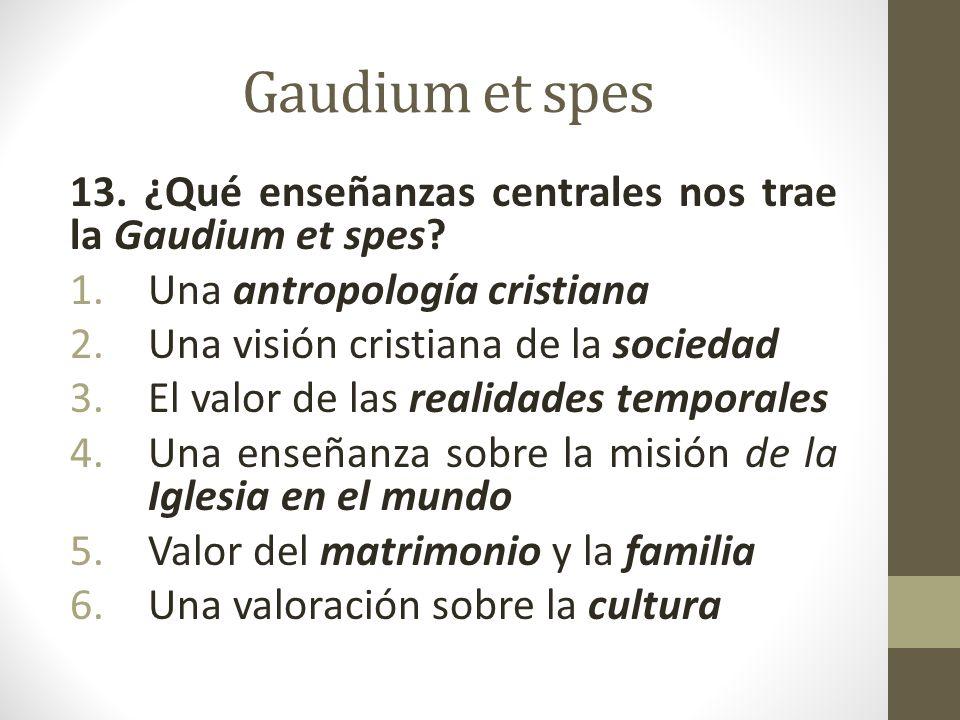 Gaudium et spes 13.¿Qué enseñanzas centrales nos trae la Gaudium et spes.