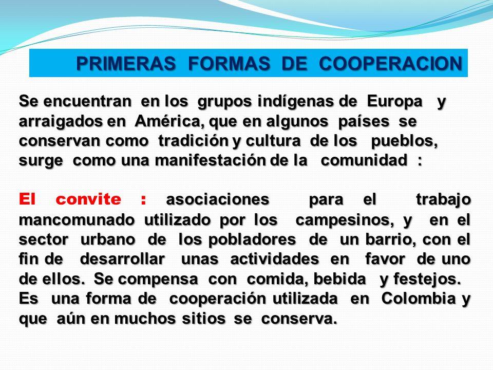 PRIMERAS FORMAS DE COOPERACION Se encuentran en los grupos indígenas de Europa y arraigados en América, que en algunos países se conservan como tradic