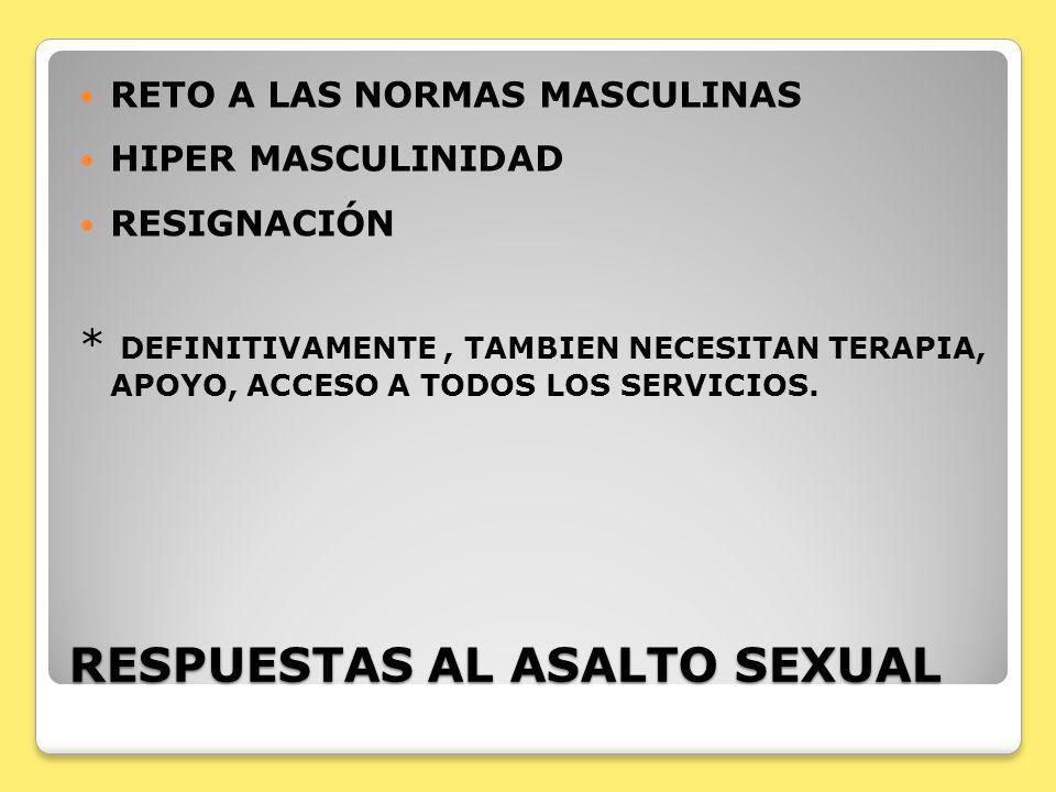 RESPUESTAS AL ASALTO SEXUAL RETO A LAS NORMAS MASCULINAS HIPER MASCULINIDAD RESIGNACIÓN * DEFINITIVAMENTE, TAMBIEN NECESITAN TERAPIA, APOYO, ACCESO A