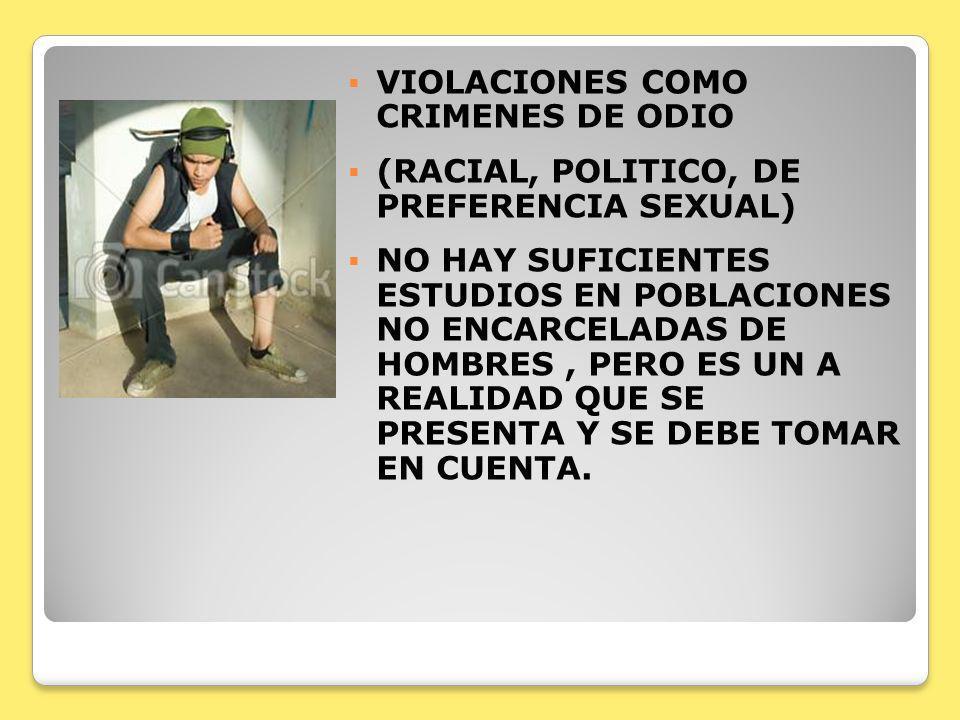 VIOLACIONES COMO CRIMENES DE ODIO (RACIAL, POLITICO, DE PREFERENCIA SEXUAL) NO HAY SUFICIENTES ESTUDIOS EN POBLACIONES NO ENCARCELADAS DE HOMBRES, PER
