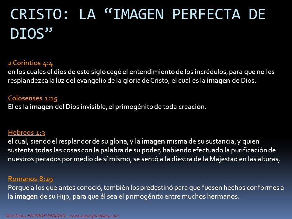 Ministerios EN PROFUNDIDAD – www.enprofundidad.com CRISTO: LA IMAGEN PERFECTA DE DIOS 2 Corintios 4:4 2 Corintios 4:4 en los cuales el dios de este si