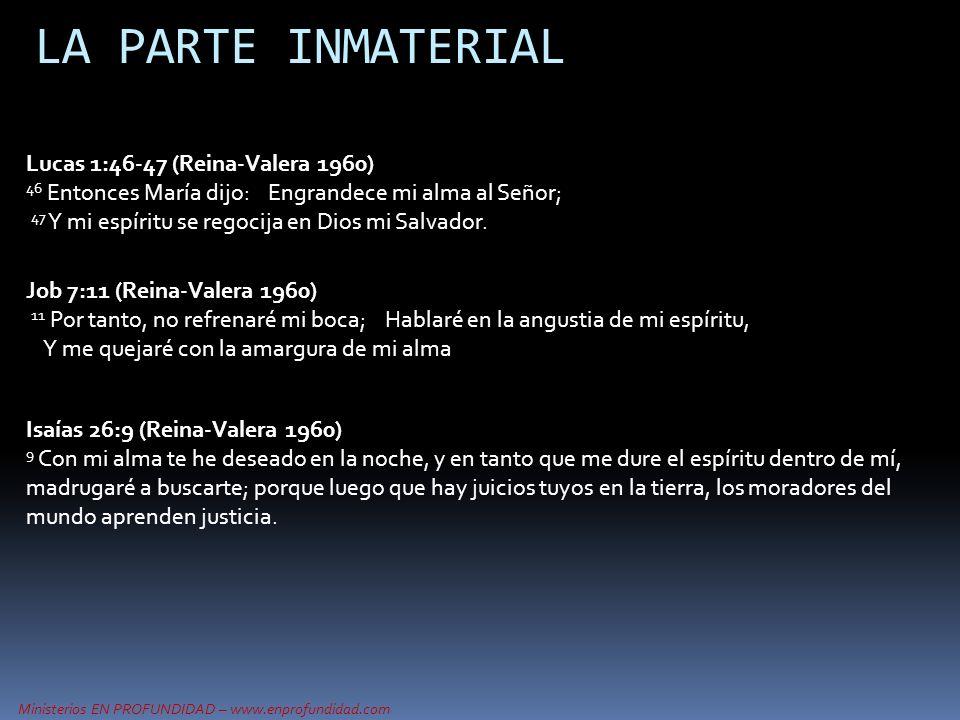 Ministerios EN PROFUNDIDAD – www.enprofundidad.com LA PARTE INMATERIAL Lucas 1:46-47 (Reina-Valera 1960) 46 Entonces María dijo: Engrandece mi alma al