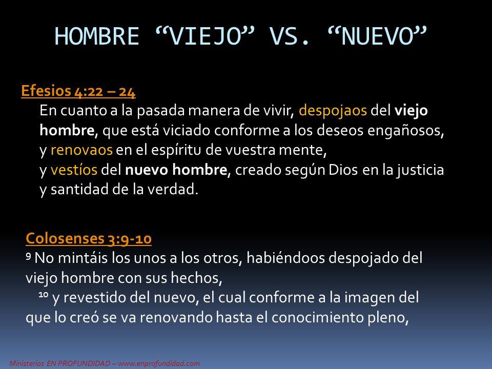 Ministerios EN PROFUNDIDAD – www.enprofundidad.com Efesios 4:22 – 24 Efesios 4:22 – 24 En cuanto a la pasada manera de vivir, despojaos del viejo homb