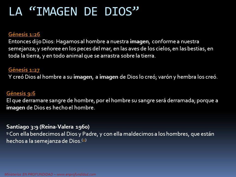 Ministerios EN PROFUNDIDAD – www.enprofundidad.com LA IMAGEN DE DIOS Génesis 1:26 Génesis 1:26 Entonces dijo Dios: Hagamos al hombre a nuestra imagen,