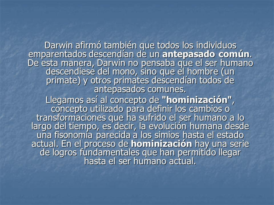 Darwin afirmó también que todos los individuos emparentados descendían de un antepasado común.
