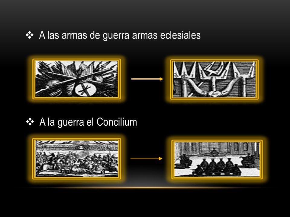 A la guerra el Concilium A las armas de guerra armas eclesiales