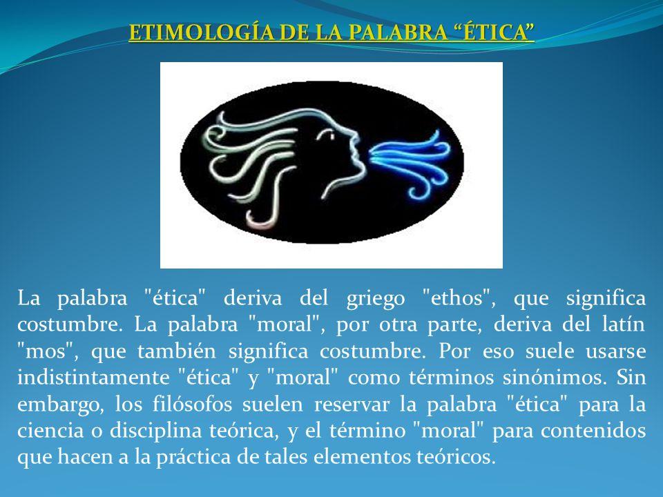 ETIMOLOGÍA DE LA PALABRA ÉTICAETIMOLOGÍA DE LA PALABRA ÉTICA ETIMOLOGÍA DE LA PALABRA ÉTICA La palabra