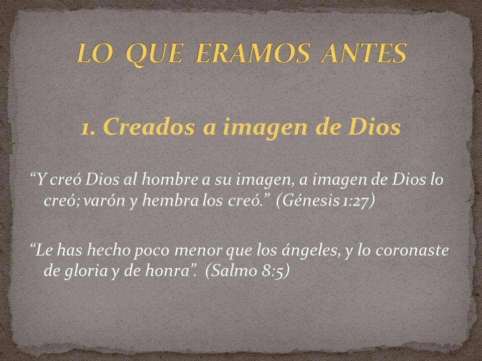 1. Creados a imagen de Dios Y creó Dios al hombre a su imagen, a imagen de Dios lo creó; varón y hembra los creó. (Génesis 1:27) Le has hecho poco men