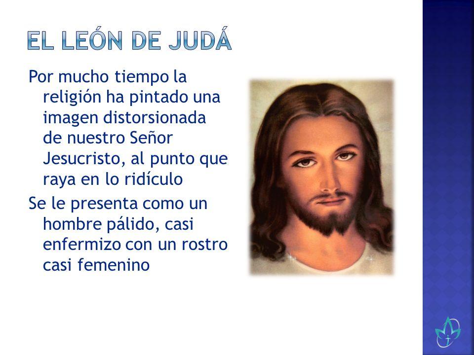 Por mucho tiempo la religión ha pintado una imagen distorsionada de nuestro Señor Jesucristo, al punto que raya en lo ridículo Se le presenta como un