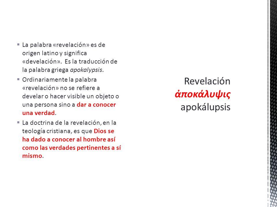 La palabra «revelación» es de origen latino y significa «develación». Es la traducción de la palabra griega apokalypsis. Ordinariamente la palabra «re