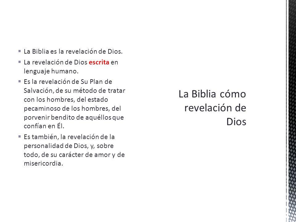 La Biblia es la revelación de Dios. La revelación de Dios escrita en lenguaje humano. Es la revelación de Su Plan de Salvación, de su método de tratar