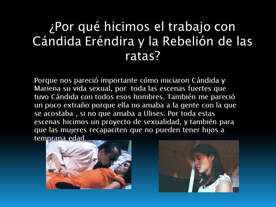 ¿Por qué hicimos el trabajo con Cándida Eréndira y la Rebelión de las ratas? Porque nos pareció importante cómo iniciaron Cándida y Mariena su vida se