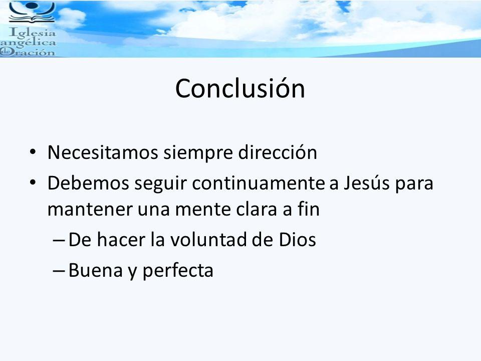 Conclusión Necesitamos siempre dirección Debemos seguir continuamente a Jesús para mantener una mente clara a fin – De hacer la voluntad de Dios – Bue