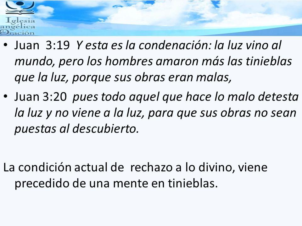 Juan 3:19 Y esta es la condenación: la luz vino al mundo, pero los hombres amaron más las tinieblas que la luz, porque sus obras eran malas, Juan 3:20
