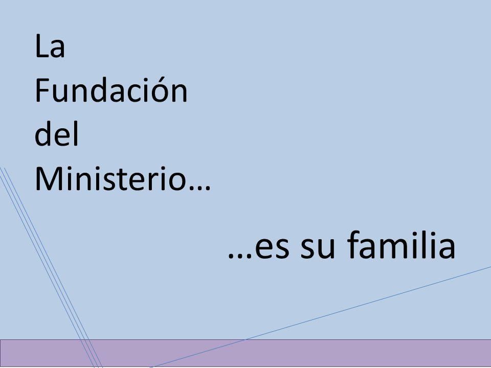 …es su familia La Fundación del Ministerio…
