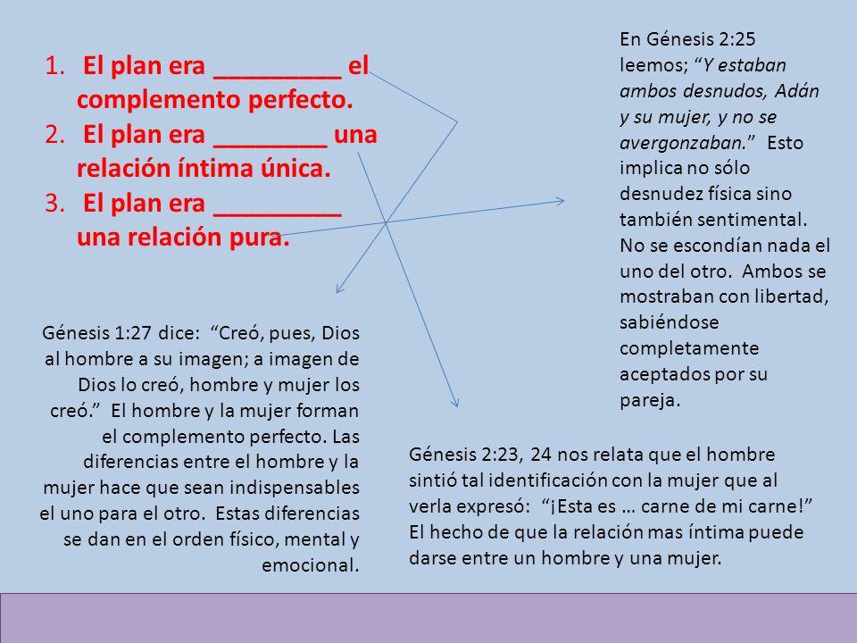 1. El plan era _________ el complemento perfecto. 2. El plan era ________ una relación íntima única. 3. El plan era _________ una relación pura. En Gé