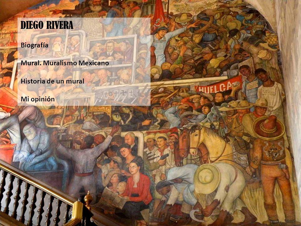 DIEGO RIVERA Biografía Mural. Muralismo Mexicano Historia de un mural Mi opinión