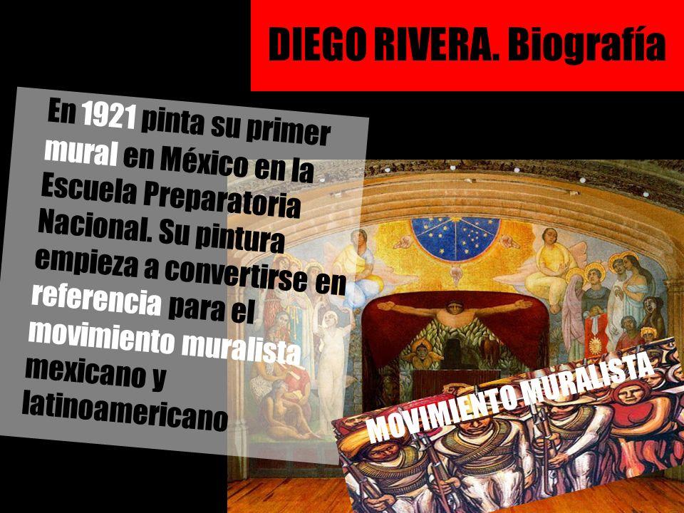 DIEGO RIVERA. Biografía En 1921 pinta su primer mural en México en la Escuela Preparatoria Nacional. Su pintura empieza a convertirse en referencia pa