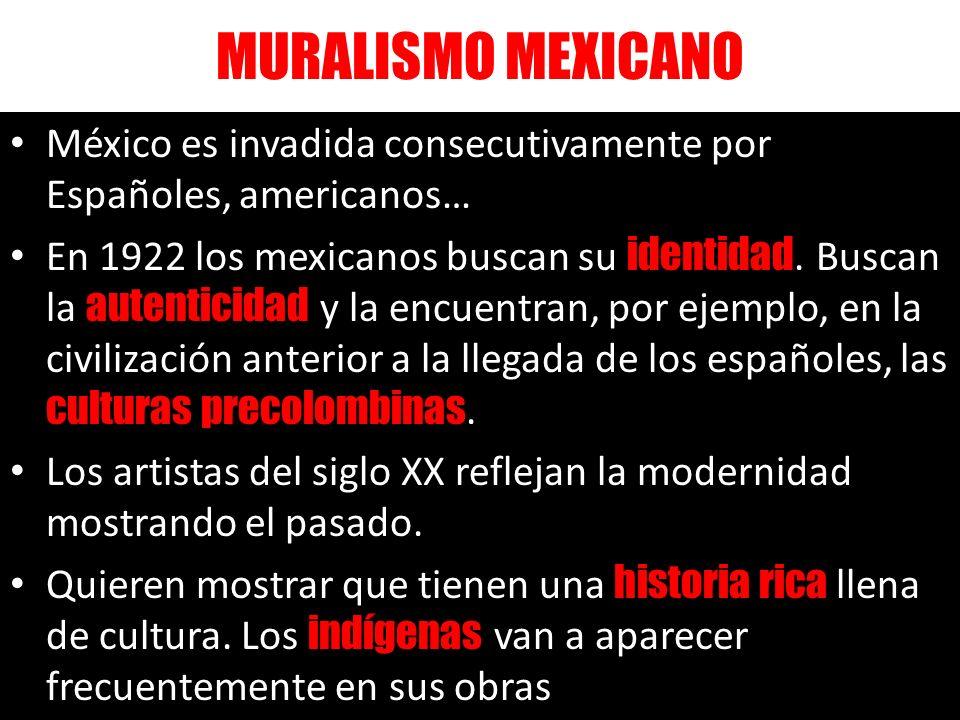 México es invadida consecutivamente por Españoles, americanos… En 1922 los mexicanos buscan su identidad. Buscan la autenticidad y la encuentran, por