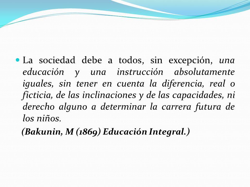 La sociedad debe a todos, sin excepción, una educación y una instrucción absolutamente iguales, sin tener en cuenta la diferencia, real o ficticia, de